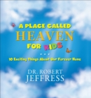 A Place Called Heaven for Kids : 10 Exciting Things about Our Forever Home - eBook
