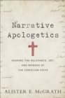 Narrative Apologetics : Sharing the Relevance, Joy, and Wonder of the Christian Faith - eBook