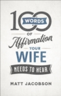 100 Words of Affirmation Your Wife Needs to Hear - eBook