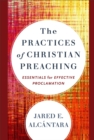 The Practices of Christian Preaching : Essentials for Effective Proclamation - eBook