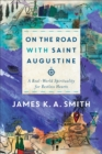 On the Road with Saint Augustine : A Real-World Spirituality for Restless Hearts - eBook