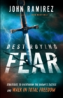 Destroying Fear : Strategies to Overthrow the Enemy's Tactics and Walk in Total Freedom - eBook