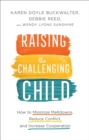 Raising the Challenging Child : How to Minimize Meltdowns, Reduce Conflict, and Increase Cooperation - eBook