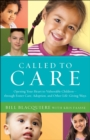 Called to Care : Opening Your Heart to Vulnerable Children--through Foster Care, Adoption, and Other Life-Giving Ways - eBook