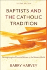 Baptists and the Catholic Tradition : Reimagining the Church's Witness in the Modern World - eBook
