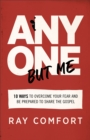 Anyone but Me : 10 Ways to Overcome Your Fear and Be Prepared to Share the Gospel - eBook