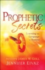 Prophetic Secrets : Learning the Language of Heaven - eBook