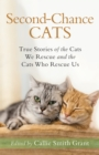 Second-Chance Cats : True Stories of the Cats We Rescue and the Cats Who Rescue Us - eBook