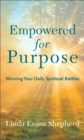 Empowered for Purpose : Winning Your Daily Spiritual Battles - eBook