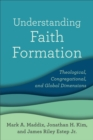 Understanding Faith Formation : Theological, Congregational, and Global Dimensions - eBook