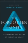 The Forgotten Trinity : Recovering the Heart of Christian Belief - eBook