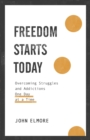 Freedom Starts Today : Overcoming Struggles and Addictions One Day at a Time - eBook