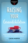 Raising Your Grandchildren (Grandparenting Matters) : Encouragement and Guidance for Those Parenting Their Children's Children - eBook