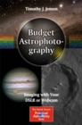 Budget Astrophotography : Imaging with Your DSLR or Webcam - eBook