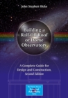 Building a Roll-Off Roof or Dome Observatory : A Complete Guide for Design and Construction - eBook