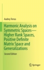 Harmonic Analysis on Symmetric Spaces-Higher Rank Spaces, Positive Definite Matrix Space and Generalizations - Book