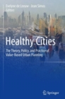 Healthy Cities : The Theory, Policy, and Practice of Value-Based Urban Planning - eBook