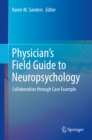 Physician's Field Guide to Neuropsychology : Collaboration through Case Example - eBook