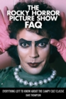 The Rocky Horror Picture Show FAQ : Everything Left to Know About the Campy Cult Classic - Book