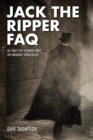 Jack the Ripper FAQ : All That's Left to Know About the Infamous Serial Killer - Book