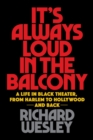 It's Always Loud in the Balcony : A Life in Black Theater, from Harlem to Hollywood and Back - Book