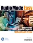 Audio Made Easy : Or How to Be a Sound Engineer Without Really Trying - Book