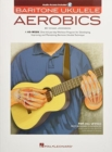 Baritone Ukulele Aerobics : For All Levels - Beginner To Advanced (Book/Online Audio) - Book
