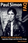 Paul Simon FAQ : All That's Left to Know About the Legendary Singer and the Iconic Songs - Book