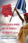 Black French Women and the Struggle for Equality, 1848-2016 - Book