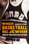When Basketball Was Jewish : Voices of Those Who Played the Game - eBook