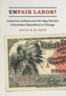 Unfair Labor? : American Indians and the 1893 World's Columbian Exposition in Chicago - Book