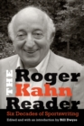 The Roger Kahn Reader : Six Decades of Sportswriting - eBook