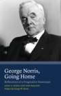 George Norris, Going Home : Reflections of a Progressive Statesman - eBook