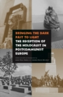 Bringing the Dark Past to Light : The Reception of the Holocaust in Postcommunist Europe - eBook