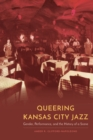 Queering Kansas City Jazz : Gender, Performance, and the History of a Scene - eBook