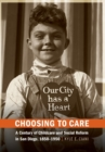 Choosing to Care : A Century of Childcare and Social Reform in San Diego, 1850-1950 - Book