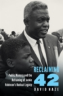 Reclaiming 42 : Public Memory and the Reframing of Jackie Robinson's Radical Legacy - eBook
