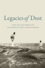 Legacies of Dust : Land Use and Labor on the Colorado Plains - eBook