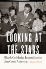 Looking at the Stars : Black Celebrity Journalism in Jim Crow America - eBook