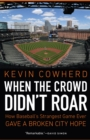 When the Crowd Didn't Roar : How Baseball's Strangest Game Ever Gave a Broken City Hope - eBook
