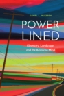 Power-Lined : Electricity, Landscape, and the American Mind - eBook