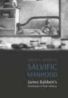 Salvific Manhood : James Baldwin's Novelization of Male Intimacy - Book