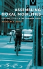 Assembling Moral Mobilities : Cycling, Cities, and the Common Good - Book
