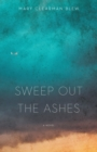 Sweep Out the Ashes : A Novel - eBook