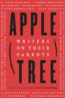 Apple, Tree : Writers on Their Parents - eBook