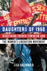 Daughters of 1968 : Redefining French Feminism and the Women's Liberation Movement - Book
