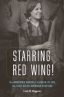 Starring Red Wing! : The Incredible Career of Lilian M. St. Cyr, the First Native American Film Star - eBook