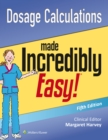 Dosage Calculations Made Incredibly Easy - Book