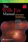 The Wills Eye Manual : Office and Emergency Room Diagnosis and Treatment of Eye Disease - Book