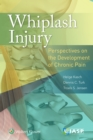 Whiplash Injury : Perspectives on the Development of Chronic Pain - Book